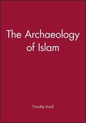 The Archaeology of Islam   -     By: Timothy Insoll