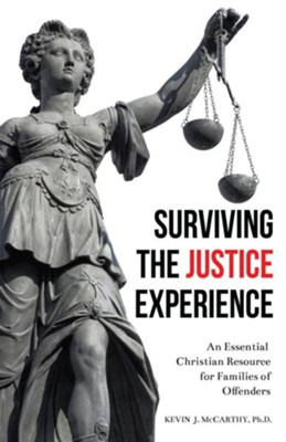 Surviving the Justice Experience: An Essential Christian Resource for Families of Offenders  -     By: Kevin J. McCarthy