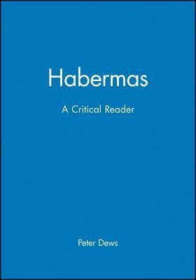 Habermas: Critical Reader  -     Edited By: Peter Dews     By: Peter Dews,  Dews & Peter Dews(ED.)