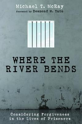Where the River Bends  -     By: Michael T. McRay, Desmond M. Tutu