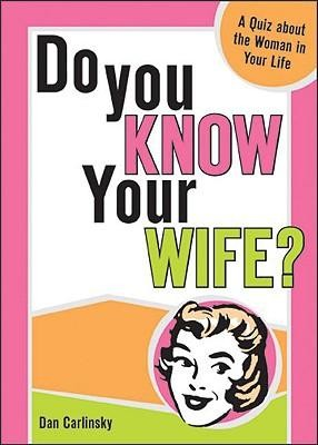 Do You Know Your Wife?: A Quiz about the Woman in Your Life  -     By: Dan Carlinsky