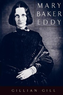 Mary Baker Eddy  -     By: Gillian Gill