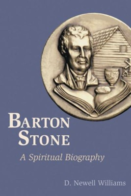 Barton Stone: A Spiritual Biography  -     By: D. Newell Williams