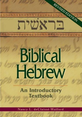 Biblical Hebrew: An Introductory Textbook  -     By: Nancy L. Declaisse-Walford