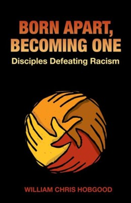 Born Apart, Becoming One: Disciples Defeating Racism  -     By: William Chris Hobgood