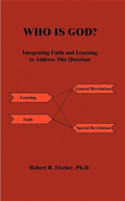 Who is God?: Integrating Faith and Learning to Address This Question  -     By: Robert B. Fischer