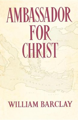 Ambassador for Christ  -     By: William Barclay