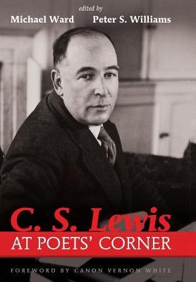 C. S. Lewis at Poets' Corner  -     Edited By: Michael Ward, Peter S. Williams