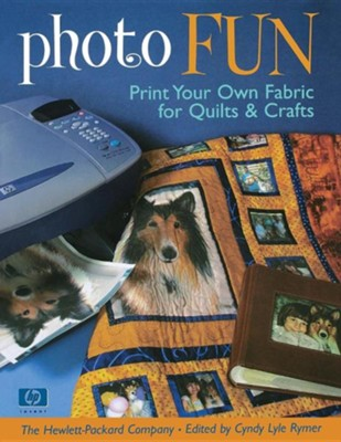 Photo Fun: Print Your Own Fabric for Quilts & Crafts  -     Edited By: Cyndy Lyle Rymer     By: Cyndy Lyle Rymer(ED.)