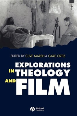 Explorations in Theology and Film: An Introduction     -     Edited By: Clive Marsh, Gaye Ortiz     By: Edited by Clive Marsh and Gaye Ortiz