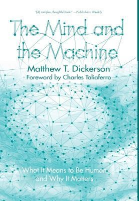 The Mind and the Machine  -     By: Matthew T. Dickerson, Charles Taliaferro
