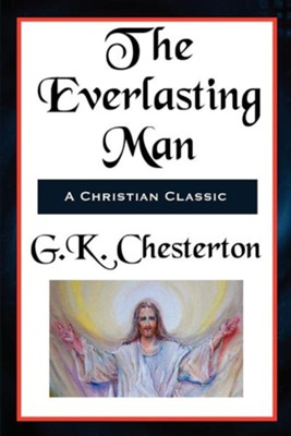 The Everlasting Man Complete and Unabridged  -     By: G.K. Chesterton