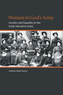Women in God's Army: Gender and Equality in the Early Salvation Army  -     By: Andrew Mark Eason