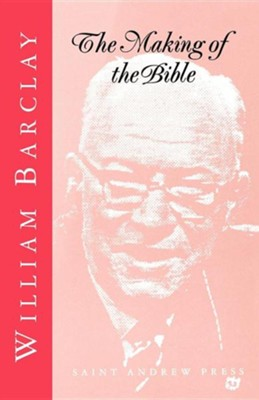 The Making of the Bible  -     By: William Barclay