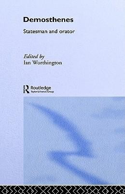 Demosthenes: Statesman and Orator  -     Edited By: Ian Worthington     By: Ian Worthington, I. Worthington & Ian Worthington(ED.)