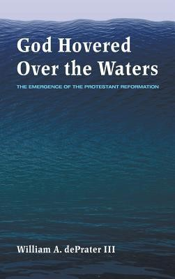 God Hovered Over the Waters  -     By: William A. Deprater III