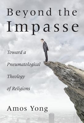 Beyond the Impasse: Toward a Pneumatological Theology of Religion  -     By: Amos Yong