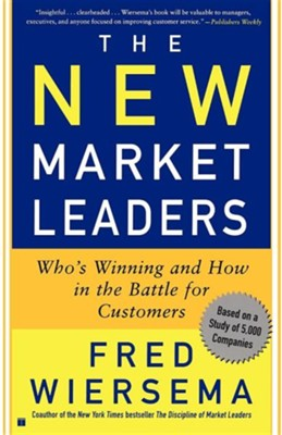 The New Market Leaders: Who's Winning and How in the Battle for Customers  -     By: Fred Wiersema