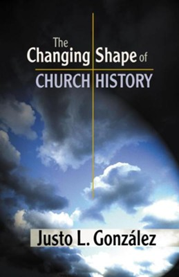 The Changing Shape of Church History  -     By: Justo L. Gonzalez