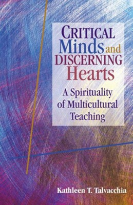 Critical Minds and Discerning Hearts: A Spirituality of Multicultural Teaching  -     By: Kathleen T. Talvacchia