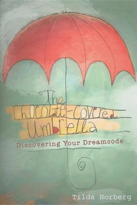 The Chocolate-Covered Umbrella: Discovering Your Dreamcode  -     By: Tilda Norberg