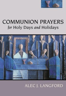 Communion Prayers for Holy Days and Holidays  -     By: Alec J. Langford