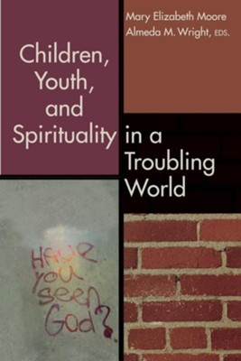 Children, Youth, and Spirituality in a Troubling World  -     Edited By: Mary Elizabeth Moore, Almeda M. Wright     By: Mary Elizabeth Moore(ED.) & Almeda M. Wright(ED.)