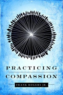 Practicing Compassion  -     By: Frank Rogers Jr.