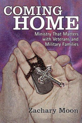 Coming Home: Ministry That Matters with Veterans and Military Families  -     By: Zachary Moon