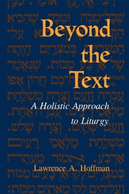 Beyond the Text: A Holistic Approach to Liturgy  -     By: Lawrence A. Hoffman