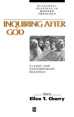 Inquiring After God: Classic and Contemporary Readings   -     Edited By: Ellen T. Charry     By: Edited by Ellen T. Charry