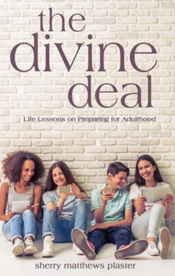 The Divine Deal: Life Lessons on Preparing for Adulthood  -     By: Sherry Matthews Plaster