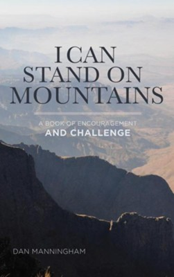 I Can Stand On Mountains: A Book of Encouragement and Challenge  -     By: Dan Manningham