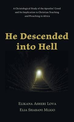 He Descended Into Hell  -     By: Elikana Asheri Lova, Elia Shabani Mligo