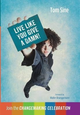 Live Like You Give a Damn!  -     By: Tom Sine, Walter Brueggemann