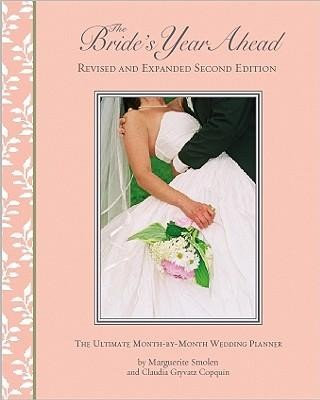 The Bride's Year Ahead: The Ultimate Month-By-Month Wedding Planner, Edition 2  -     By: Marguerite Smolen, Claudia Gryvatz Copquin