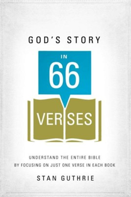 God's Story in 66 Verses: Understand the Entire Bible by Focusing on Just One Verse in Each Book  -     By: Stan Guthrie