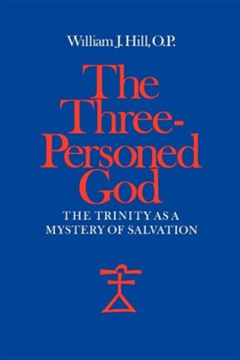 Three-Personed God: The Trinity as a Mystery of Salvation  -     By: William J. Hill