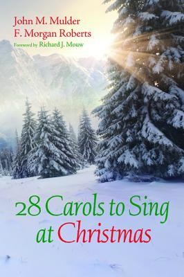 28 Carols to Sing at Christmas  -     By: John M. Mulder, F. Morgan Roberts, Richard J. Mouw
