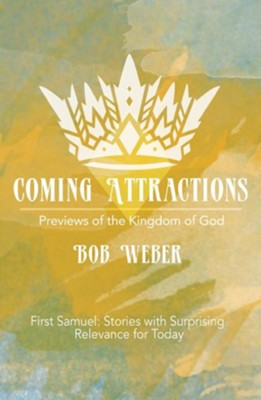 Coming Attractions: Previews of the Kingdom of God  -     By: Bob Weber