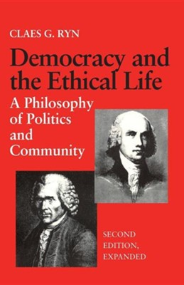 Democracy and the Ethical Life a Philosophy of Politics and Community, Second Edition Expanded, Edition 0002Expanded  -     By: Claes G. Ryn