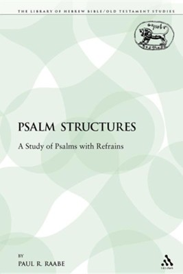 Psalm Structures: A Study of Psalms with Refrains  -     By: Paul R. Raabe
