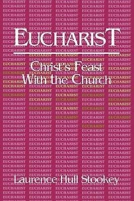Eucharist: Christ's Feast with the Church   -     By: Laurence Hull Stookey