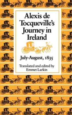 Alexis de Tocqueville's Journey in Ireland, July-August,1835  -     Edited By: Emmet Larkin     Translated By: Emmet Larkin     By: Alexis De Tocqueville