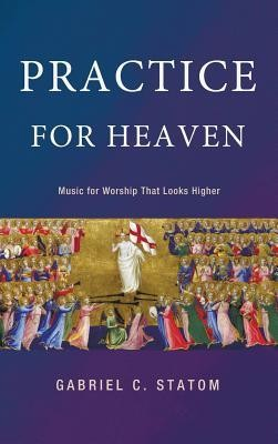 Practice for Heaven  -     By: Gabriel C. Statom, Ronald Man