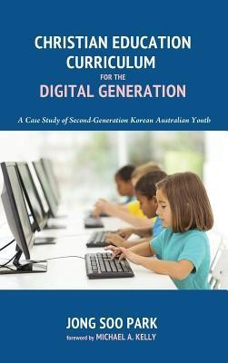 Christian Education Curriculum for the Digital Generation  -     By: Jong Soo Park, Michael A. Kelly