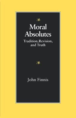 Moral Absolutes: Tradition, Revision, and Truth  -     By: John Finnis