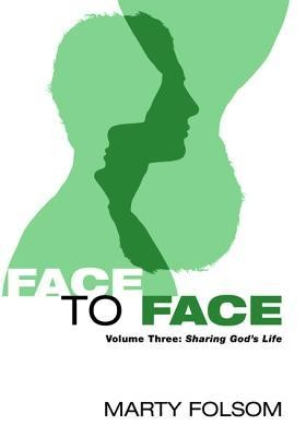 Face to Face: Volume Three: Sharing God's Life  -     By: Marty Folsom