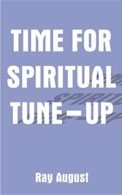 Time for Spiritual Tune-Up  -     By: Ray August
