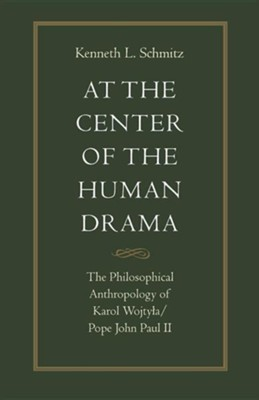 At the Center of the Human Drama: The Philosophical Anthropology of Karol Wojtya/Pope John Paul II  -     By: Kenneth L. Schmitz